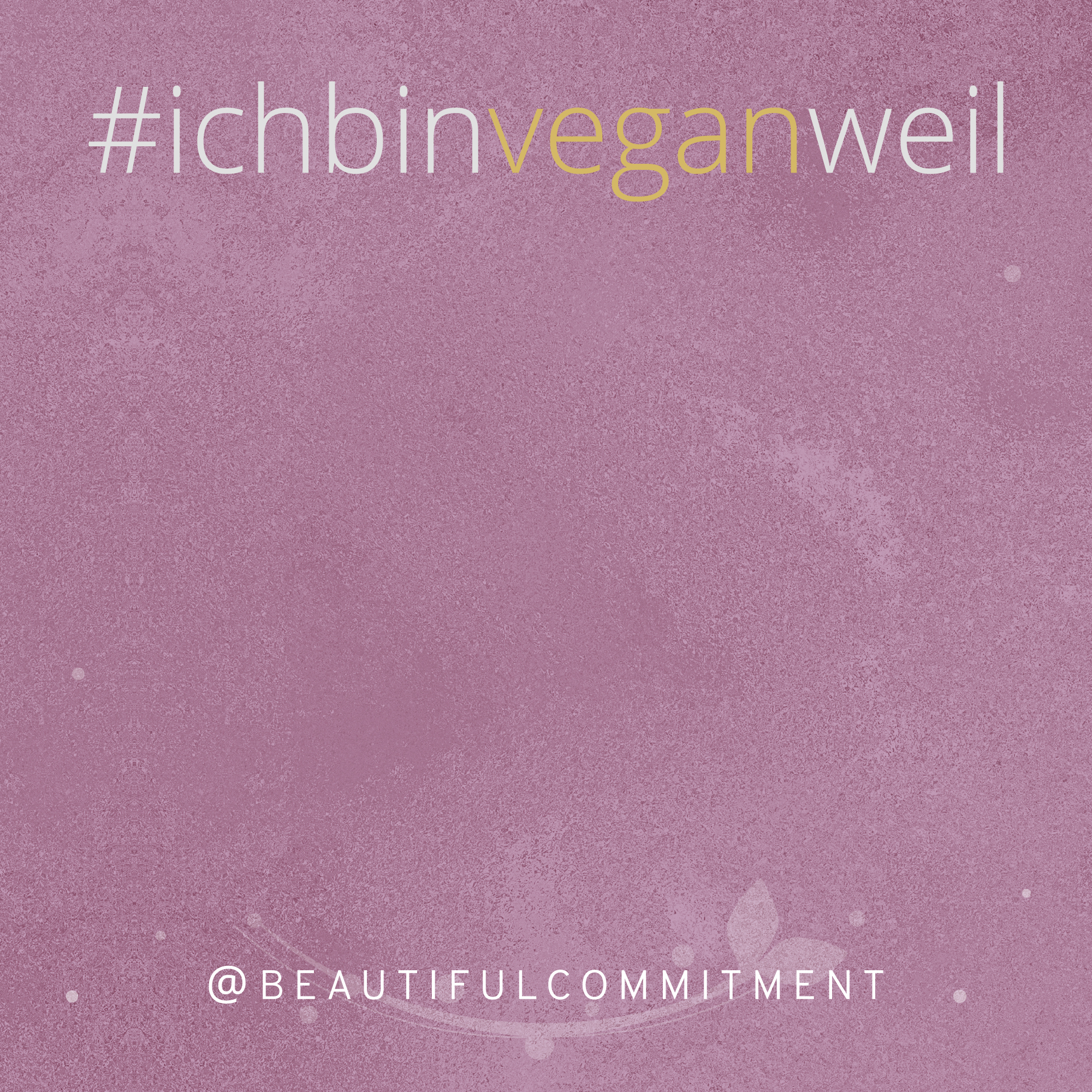 Beautiful Commitment ichbinveganweil Vorlage